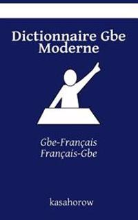 Dictionnaire GBE Moderne: GBE-Francais, Francais-GBE