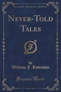 Never-Told Tales (Classic Reprint)