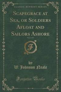 Scapegrace at Sea, or Soldiers Afloat and Sailors Ashore, Vol. 3 of 3 (Classic Reprint)