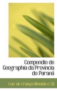 Compendio de Geographia Da Provincia Do Paran