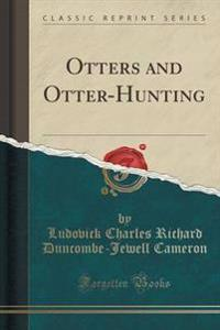 Otters and Otter-Hunting (Classic Reprint)