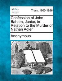 Confession of John Baham, Junior, in Relation to the Murder of Nathan Adler