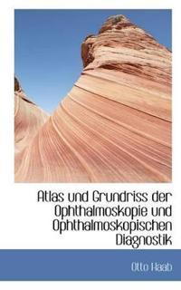 Atlas Und Grundriss Der Ophthalmoskopie Und Ophthalmoskopischen Diagnostik