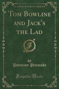 Tom Bowline and Jack's the Lad (Classic Reprint)