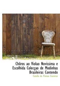 Ch Ros Ao Viol O Novissima E Escolhida Colec O de Modinhas Brasileiras Contendo