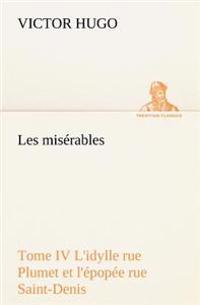 Les Miserables Tome IV L'Idylle Rue Plumet Et L'Epopee Rue Saint-Denis