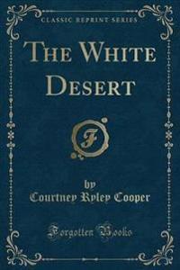 The White Desert (Classic Reprint)
