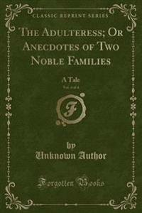 The Adulteress; Or Anecdotes of Two Noble Families, Vol. 4 of 4
