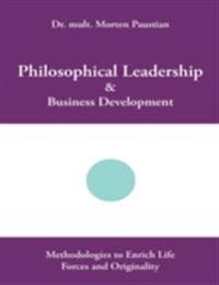 Philosophical Leadership & Business Development: Methodologies to Enrich Life Forces and Originality
