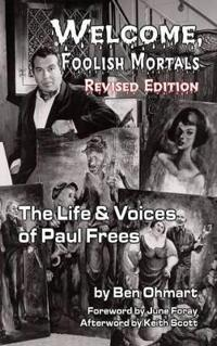 Welcome, Foolish Mortals the Life and Voices of Paul Frees (Revised Edition) (Hardback)