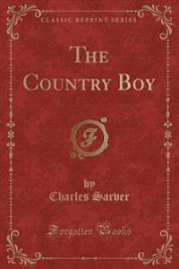 The Country Boy (Classic Reprint)