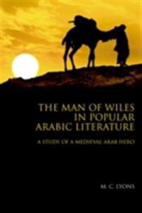 Man of Wiles in Popular Arabic Literature: A Study of a Medieval Arab Hero