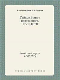 Secret Court Papers. 1770-1870