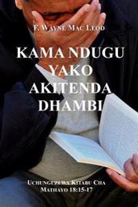 Kama Ndugu Yako Akitenda Dhambi: Uchunguzi Wa Kitabu Cha Mathayo 18:15-17