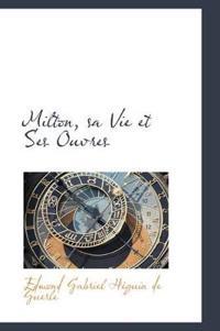 Milton, Sa Vie Et Ses Ouvres