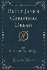 Betty Jane's Christmas Dream (Classic Reprint)
