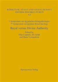 7. Symposium Zur Konigsideologie / 7th Symposium on Egyptian Royal Ideology: Royal Versus Divine Authority: Acquisition, Legitimization and Renewal of