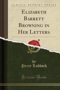 Elizabeth Barrett Browning in Her Letters (Classic Reprint)