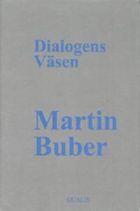 Dialogens Väsen : Traktat om det Dialogiska Livet