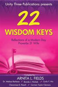 22 Wisdom Keys: Reflections of a Modern Day Proverbs 31 Wife