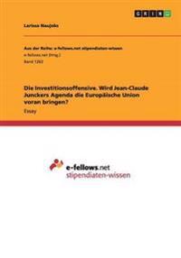 Die Investitionsoffensive. Wird Jean-Claude Junckers Agenda Die Europaische Union Voran Bringen?