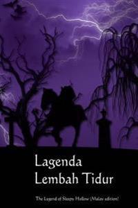Lagenda Lembah Tidur: The Legend of Sleepy Hollow (Malay Edition)