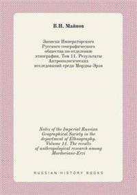 Notes of the Imperial Russian Geographical Society in the Department of Ethnography. Volume 11. the Results of Anthropological Research Among Mordovians-Erzi