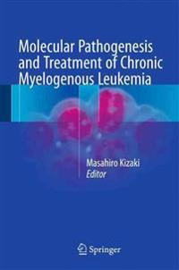 Molecular Pathogenesis and Treatment of Chronic Myelogenous Leukemia