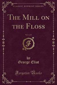 The Mill on the Floss, Vol. 1 of 3 (Classic Reprint)