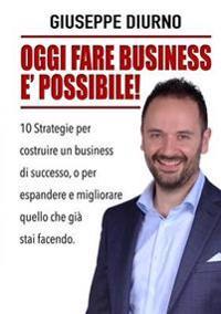 Oggi Fare Business E' Possibile!