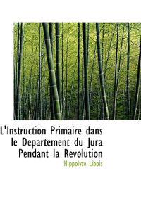 L'Instruction Primaire Dans Le D Partement Du Jura Pendant La R Volution