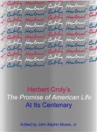 Herbert Croly's The Promise of American Life at Its Centenary