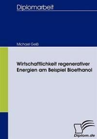 Wirtschaftlichkeit Regenerativer Energien Am Beispiel Bioethanol