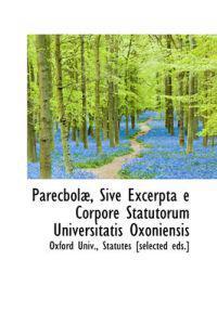 Parecbol, Sive Excerpta E Corpore Statutorum Universitatis Oxoniensis