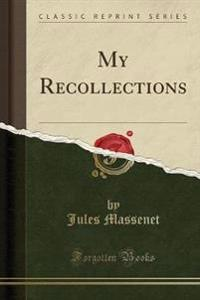 My Recollections (Classic Reprint)