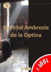 Staretul Ambrozie de la Optina. Viata si minunile