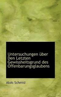 Untersuchungen Uber Den Letzten Gewissheitsgrund Des Offenbarungsglaubens