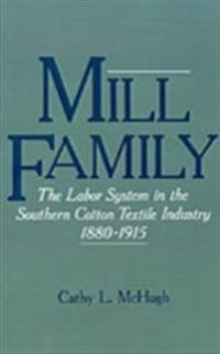 Mill Family: The Labor System in the Southern Cotton Textile Industry, 1880-1915