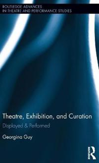 Theatre, Exhibition, and Curation: Displayed & Performed