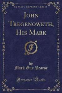 John Tregenoweth, His Mark (Classic Reprint)