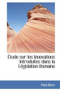 Tude Sur Les Innovations Introduites Dans La L Gislation Romaine