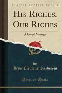 His Riches, Our Riches