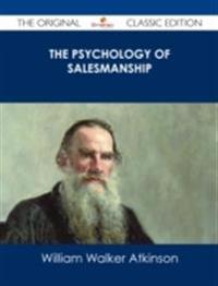 Psychology of Salesmanship - The Original Classic Edition
