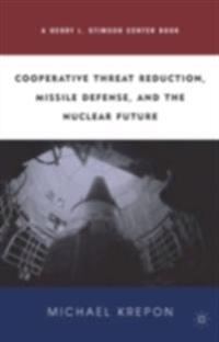 Cooperative Threat Reduction, Missile Defense and the Nuclear Future