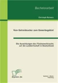 Vom Getreideacker zum Gewerbegebiet: Die Auswirkungen des Flachenverbrauchs auf die Landwirtschaft in Deutschland