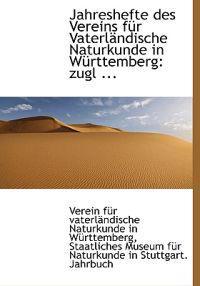 Jahreshefte Des Vereins Fur Vaterlandische Naturkunde in Wurttemberg: Zugl ...