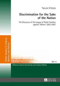 Discrimination for the Sake of the Nation: The Discourse of the League of Polish Families Against «others» 2001-2007
