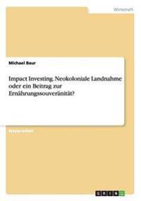 Impact Investing. Neokoloniale Landnahme oder ein Beitrag zur Ernährungssouveränität?