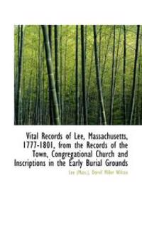 Vital Records of Lee, Massachusetts, 1777-1801, from the Records of the Town, Congregational Church