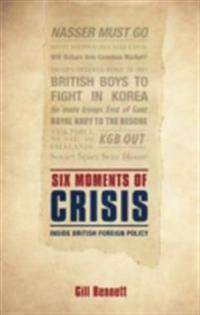 Six Moments of Crisis: Inside British Foreign Policy